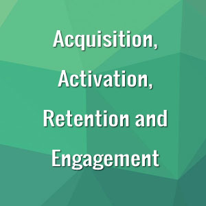 Acquisition, Activation, Retention and Engagement